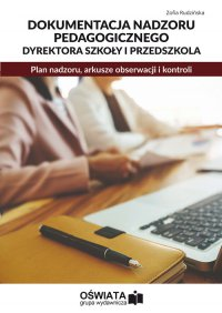Dokumentacja nadzoru pedagogicznego dyrektora szkoły i przedszkola. Plan nadzoru, arkusze obserwacji i kontroli - Zofia Rudzińska