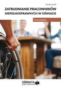 Zatrudnianie pracowników niepełnosprawnych w oświacie - 25 przykładów - Michał Kowalski