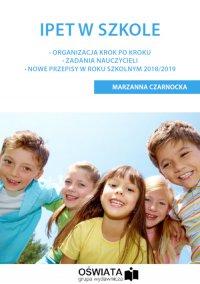 IPET w szkole. Organizacja krok po kroku – Zadania nauczycieli – Nowe przepisy w roku szkolnym 2018/2019 - Marzenna Czarnocka