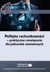Polityka rachunkowości – praktyczne rozwiązania dla jednostek oświatowych - Anna Żyła