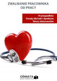 Zwalnianie pracownika od pracy – 14 przypadków, porady dla kadry i dyrektorów - Anna Trochimiuk