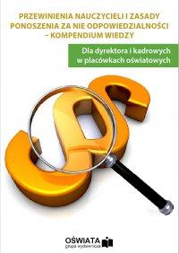 Przewinienia nauczycieli i zasady ponoszenia odpowiedzialności - kompendium wiedzy - Anna Trochimiuk