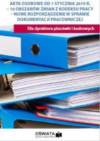 Akta osobowe od 1 stycznia 2019r. - 10 obszarów zmian z kodeksu pracy - Anna Trochimiuk