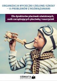 Organizacja wycieczki i zielonej szkoły - 15 problemów z rozwiązaniami - Bożena Winczewska