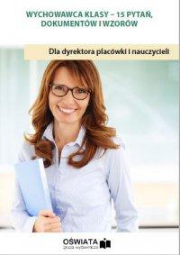 Wychowawca klasy - 15 pytań, dokumentów i wzorów - Małgorzata Celuch