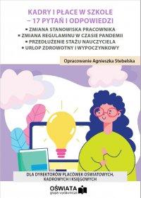Kadry i płace w szkole - 17 pytań i odpowiedzi - Agnieszka Stebelska