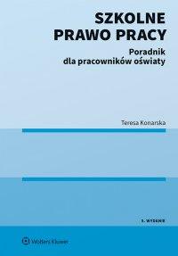 Szkolne prawo pracy. Poradnik dla pracowników oświaty - Teresa Konarska