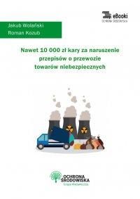 Nawet 10 000 zł kary za naruszenie przepisów o przewozie towarów niebezpiecznych - Jakub Wolański