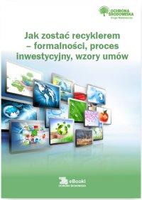 Jak zostać recyklerem – formalności, proces inwestycyjny, wzory umów - Dorota Rosłoń