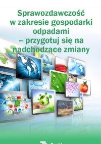 Sprawozdawczość w zakresie gospodarki  odpadami  – przygotuj się na  nadchodzące zmiany - Katarzyna Czajkowska-Matosiuk