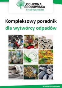 Kompleksowy poradnik dla wytwórcy odpadów - praca zbiorowa