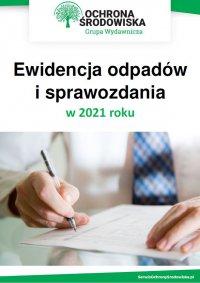 Ewidencja odpadów i sprawozdania w 2021 roku - praca zbiorowa