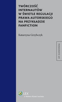 Twórczość internautów w świetle regulacji prawa autorskiego na przykładzie fanfiction - Katarzyna Grzybczyk