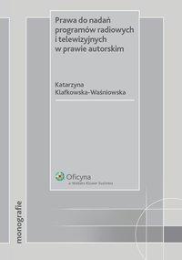 Prawa do nadań programów radiowych i telewizyjnych w prawie autorskim - Katarzyna Klafkowska-Waśniowska