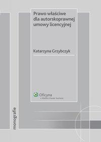 Prawo właściwe dla autorskoprawnej umowy licencyjnej - Katarzyna Grzybczyk