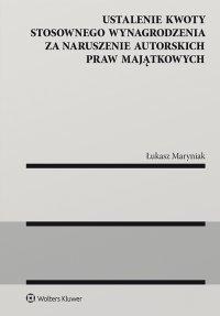 Ustalenie kwoty stosownego wynagrodzenia za naruszenie autorskich praw majątkowych - Łukasz Maryniak