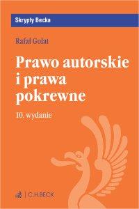 Prawo autorskie i prawa pokrewne. Wydanie 10 - Rafał Golat