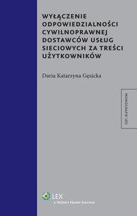 Wyłączenie odpowiedzialności cywilnoprawnej dostawców usług sieciowych za treści użytkowników - Daria Katarzyna Gęsicka