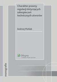 Charakter prawny regulacji dotyczących zabezpieczeń technicznych utworów - Andrzej Matlak