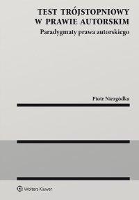 Test trójstopniowy w prawie autorskim. Paradygmaty prawa autorskiego - Piotr Niezgódka