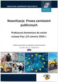 Nowelizacja Prawa zamówień publicznych. Praktyczny komentarz do zmian ustawy Pzp z 22 czerwca 2016 r. - Piotr Trębicki