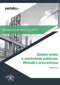 Zmiany umów o zamówienie publiczne. Wnioski z orzecznictwa - Opracowanie zbiorowe