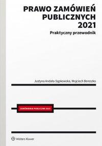 Prawo zamówień publicznych 2021. Praktyczny przewodnik - Justyna Andała-Sępkowska