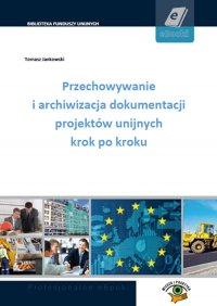 Przechowywanie i archiwizacja dokumentacji projektów unijnych krok po kroku - Tomasz Jankowski