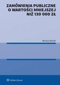 Zamówienia publiczne o wartości mniejszej niż 130 000 zł - Mariusz Wolski