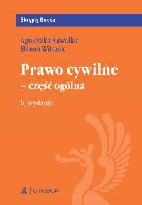 Prawo cywilne - część ogólna. Wydanie 6 - Agnieszka Kawałko