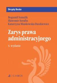 Zarys prawa administracyjnego. Wydanie 4 - Katarzyna Miaskowska-Daszkiewicz
