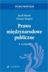 Prawo międzynarodowe publiczne. Wydanie 4 - Jacek Barcik
