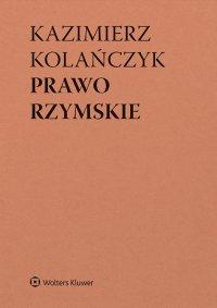 Prawo rzymskie. Wydanie 6 - Kazimierz Kolańczyk
