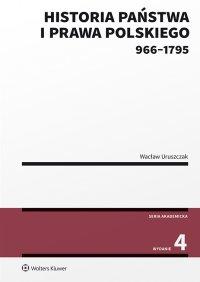 Historia państwa i prawa polskiego (966-1795). Wydanie 4 - Wacław Uruszczak