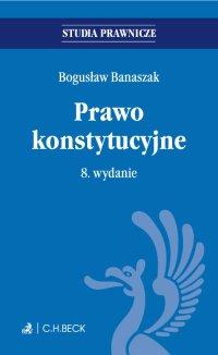 Prawo konstytucyjne. Wydanie 8 - Bogusław Banaszak