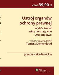 Ustrój organów ochrony prawnej. Wybór źródeł. Akty normatywne. Orzecznictwo  - Tomasz Demendecki