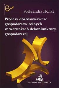 Procesy dostosowawcze gospodarstw rolnych w warunkach dekoniunktury gospodarczej - Aleksandra Płonka