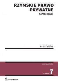 Rzymskie prawo prywatne. Kompendium - Antoni Dębiński