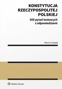 Konstytucja Rzeczypospolitej Polskiej. 500 pytań testowych z odpowiedziami - Marcin Gubała