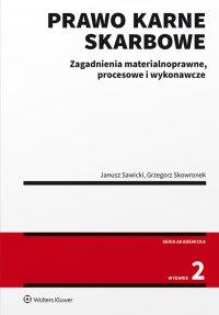 Prawo karne skarbowe. Zagadnienia materialnoprawne, procesowe i wykonawcze. Wydanie 2 - Janusz Sawicki
