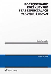 Postępowanie egzekucyjne i zabezpieczające w administracji - Marta Romańska