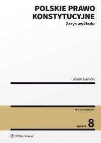 Polskie prawo konstytucyjne Zarys wykładu. Wydanie 8 - Leszek Garlicki