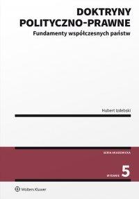 Doktryny polityczno-prawne. Fundamenty współczesnych państw wyd.5 - Hubert Izdebski