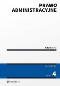 Prawo administracyjne. Wydanie 4 - Elżbieta Ura
