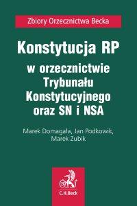 Konstytucja RP w orzecznictwie Trybunału Konstytucyjnego oraz SN i NSA - Marek Domagała