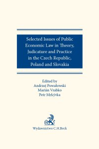 Selected issues of Public Economic Law in Theory Judicature and Practice in Czech Republic Poland and Slovakia - Petr Mrkyvka