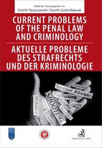 Current problems of the penal Law and Criminology. Aktuelle probleme des Strafrechs und der Kriminologie - Ewa Guzik-Makaruk