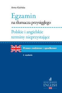 Egzamin na tłumacza przysięgłego. Polskie i angielskie terminy nieprzystające. Prawo rodzinne i spadkowe - Anna Kizińska