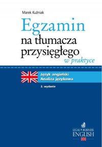 Egzamin na tłumacza przysięgłego w praktyce. Język angielski - analiza językowa. Wydanie 2 - Marek Kuźniak