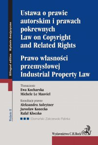 Ustawa o prawie autorskim i prawach pokrewnych. Prawo własności przemysłowej. Law of Copyright and Related Rights. Idustrial Property Law. Wydanie 2 - Ewa Kucharska